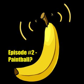 Banana Cast Episode #2 - Paintball Stories