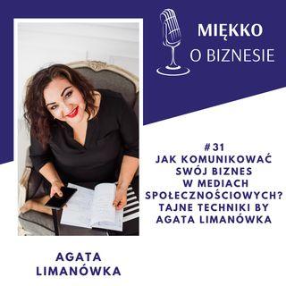31 – Jak komunikować swój biznes w mediach społecznościowych – tajne techniki by Agata Limanówka