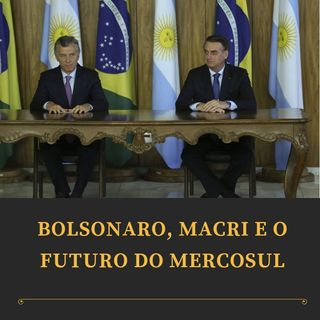 Editorial: Bolsonaro, Macri e o futuro do Mercosul