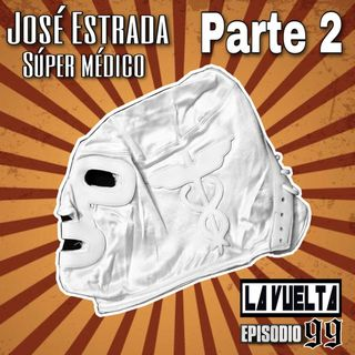 La Vuelta | E-99 parte 2 Jose Estrada (Super Medico)
