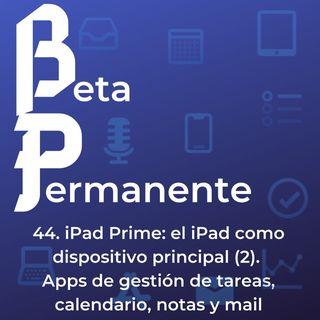 BP44 - iPad Prime: el iPad como dispositivo principal (3). Apps de gestión de tareas, calendario, notas y mail