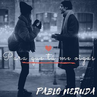 Para que tú me oigas | Pablo Neruda