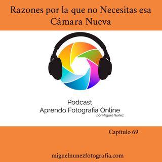 Razones por las Que no Necesitas un Cámara Nueva - Capitulo 69 Podcast-