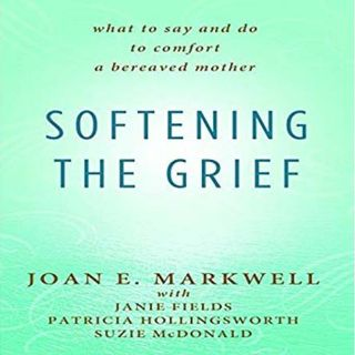 Softening the Grief - Joan Markwell