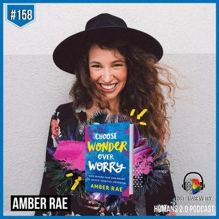158: Amber Rae | Choose Wonder Over Worry (Move Beyond Fear & Doubt)