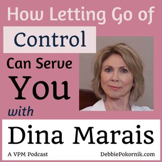 How Letting Go of Control Can Serve You with Dina Marais