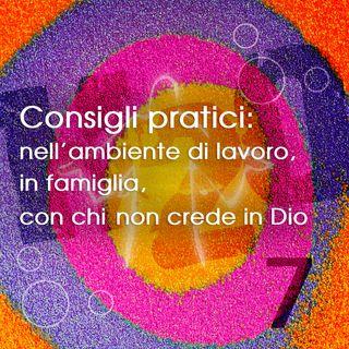 7. Consigli pratici: nell'ambiente di lavoro, in famiglia, con chi non crede in Dio