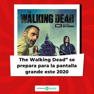 The Walking Dead se prepara para la pantalla grande este 2020