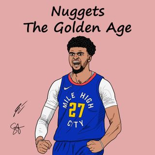 S2EP30: Nuggets, The Golden Age