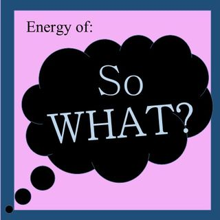 Energy of: So WHAT?