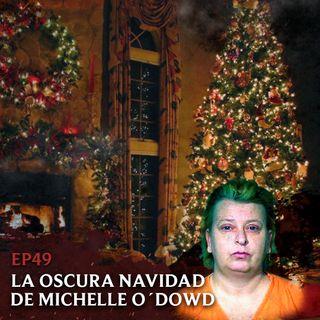 Ep49: La Oscura Navidad de Michelle O'Dowd