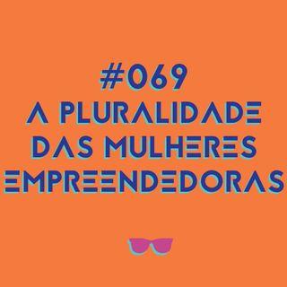 #069 - A pluralidade do empreendedorismo feminino