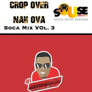 DeeJay Emence X SOuSe - CROP OVER NAH OVA! Soca Mix Vol.3
