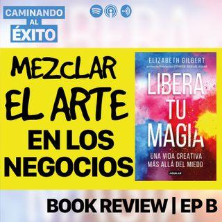 ¿Quieres vender como un artista? | Libera tu Magia | Book Review Ep. B