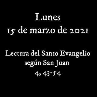Escucha el evangelio para el lunes 15 de marzo de 2021
