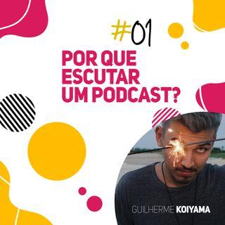 #01 Por que escutar um podcast?