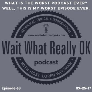 What is the worst podcast ever? Well, this is my worst episode ever.