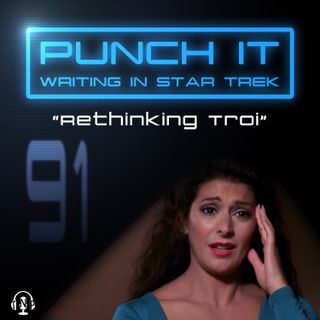 Punch It 91 - Rethinking Troi