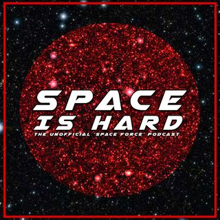 Space is Hard: The Unofficial Space Force Podcast is launching soon
