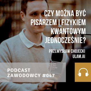 ZAWODOWCY #047 - Przemysław Chojecki - Czy można być pisarzem i fizykiem kwantowym jednocześnie?