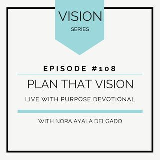 #108  VISION: Plan That Vision