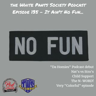 Episode 135 - It Ain't No Fun...