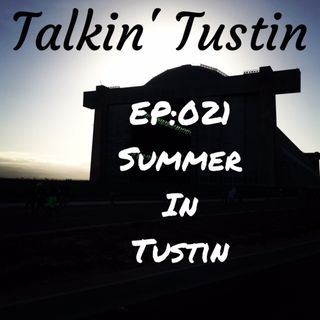 EP:021 Summer In Tustin
