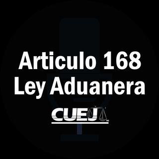 Articulo 168 Ley Aduanera México
