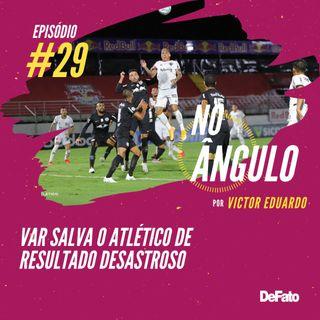 #29 - VAR salva o Atlético de resultado desastroso
