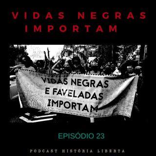 História Liberta 23 | Vidas Negras Importam