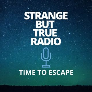 Episode 10 2020 Storytelling - Strange But True Radio - Time to Escape