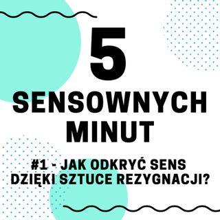 #1 - Jak odkryć sens dzięki sztuce rezygnacji?