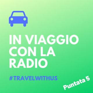 In Viaggio Con La Radio - Puntata 5