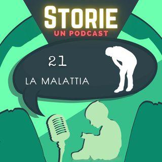 Storie - Episodio 21 - La malattia