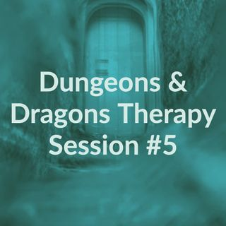 Dungeons & Dragons Therapy Session #5