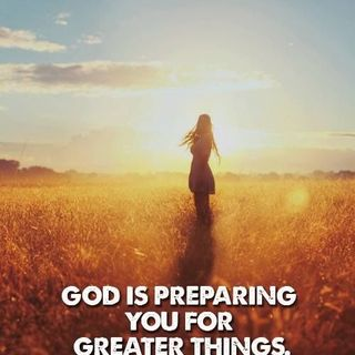God Is Preparing Us For Greater Things.