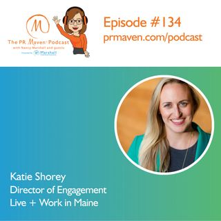 Episode 134: Why Maine is not just Vacationland, with Katie Shorey, director of engagement at Live + Work in Maine