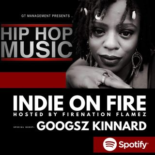 INDIE ON FIRE, HOSTED BY FIRENATION FLAMEZ :: sG :: GOOGSZ KINNARD