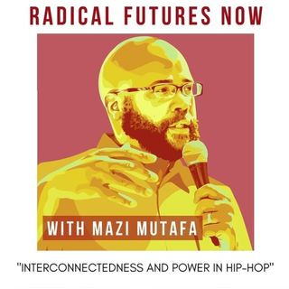 Interconnectedness and power in Hip Hop With Mazi Mutafa
