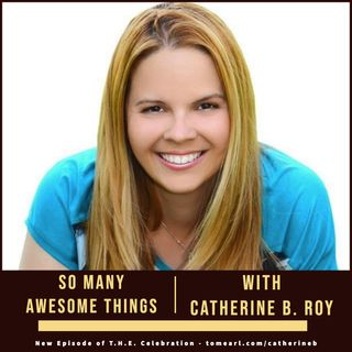 So Many Awesome Things With Catherine B. Roy