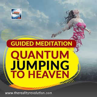 Guided Meditation - Quantum Jumping To Heaven