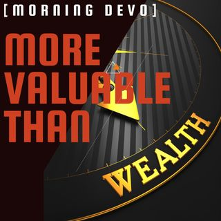 More Valuable Than [Morning Devo]
