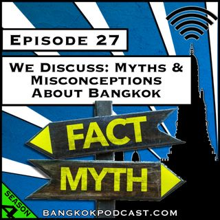 We Discuss: Myths and Misconceptions About Bangkok [Season 4, Episode 27]