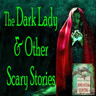 The Dark Lady and Other Scary Stories | Podcast E1