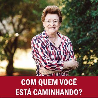 Com quem você está caminhando? // Pra. Suely Bezerra