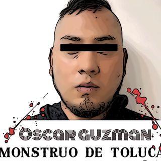 """E-3: OSCAR GARCIA """"MONSTRUO DE TOLUCA"""""""