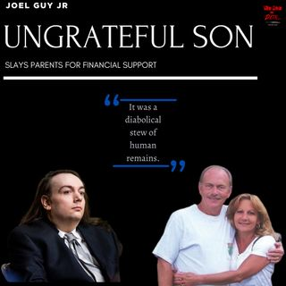 The Ungrateful Son: The HEINOUS Case of Joel Guy Jr.