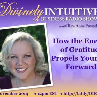 Rev. Anne Presuel, How  the Energy of Gratitude Propels Your Biz Forward