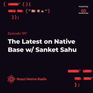 RNR 197 - The Latest on Native Base with Sanket Sahu