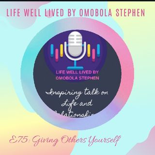 Episode 75: Giving Others Yourself